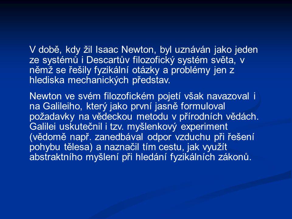 V době, kdy žil Isaac Newton, byl uznáván jako jeden ze systémů i Descartův filozofický systém světa, v němž se řešily fyzikální otázky a problémy jen