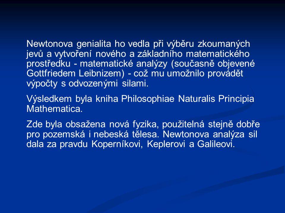 Newtonova genialita ho vedla při výběru zkoumaných jevů a vytvoření nového a základního matematického prostředku - matematické analýzy (současně objev