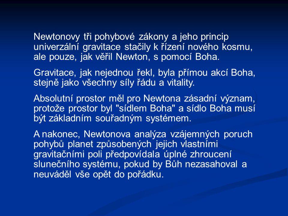 Newtonovy tři pohybové zákony a jeho princip univerzální gravitace stačily k řízení nového kosmu, ale pouze, jak věřil Newton, s pomocí Boha. Gravitac