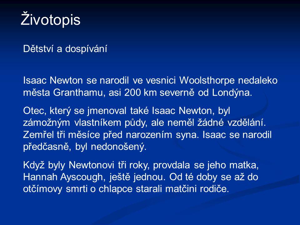 Životopis Isaac Newton se narodil ve vesnici Woolsthorpe nedaleko města Granthamu, asi 200 km severně od Londýna. Otec, který se jmenoval také Isaac N