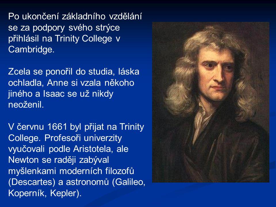 Po ukončení základního vzdělání se za podpory svého strýce přihlásil na Trinity College v Cambridge. Zcela se ponořil do studia, láska ochladla, Anne