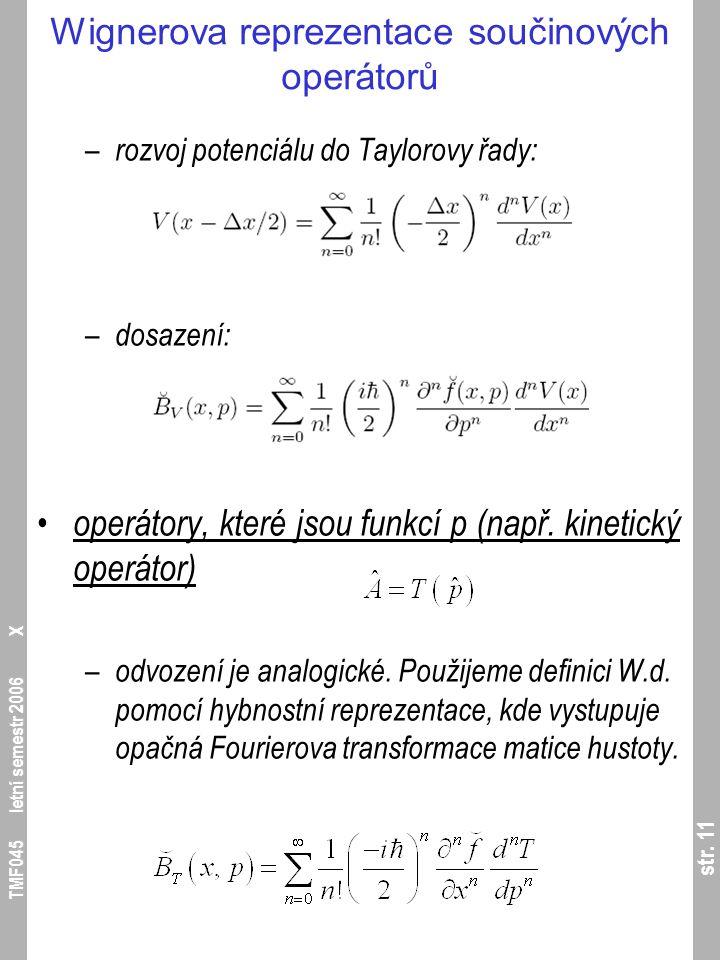 str. 11 TMF045 letní semestr 2006 X Wignerova reprezentace součinových operátorů – rozvoj potenciálu do Taylorovy řady: – dosazení: operátory, které j