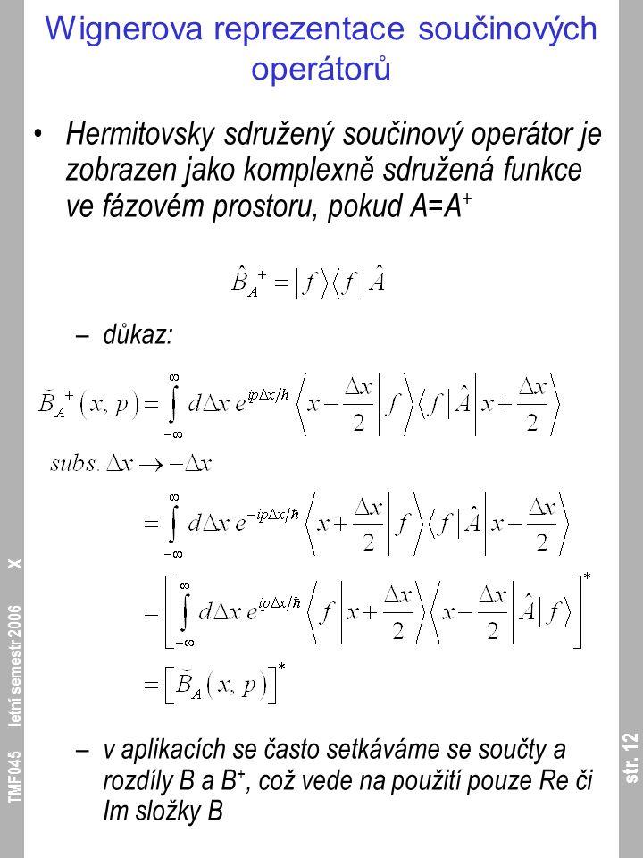 str. 12 TMF045 letní semestr 2006 X Wignerova reprezentace součinových operátorů Hermitovsky sdružený součinový operátor je zobrazen jako komplexně sd