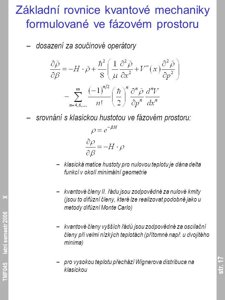 str. 17 TMF045 letní semestr 2006 X Základní rovnice kvantové mechaniky formulované ve fázovém prostoru – dosazení za součinové operátory – srovnání s