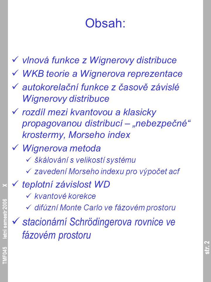 str. 2 TMF045 letní semestr 2006 X Obsah: vlnová funkce z Wignerovy distribuce WKB teorie a Wignerova reprezentace autokorelační funkce z časově závis