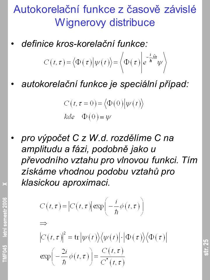 str. 25 TMF045 letní semestr 2006 X Autokorelační funkce z časově závislé Wignerovy distribuce definice kros-korelační funkce: autokorelační funkce je