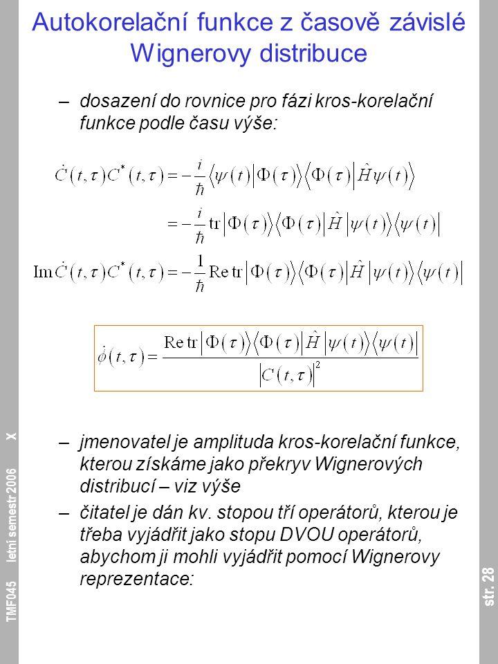 str. 28 TMF045 letní semestr 2006 X Autokorelační funkce z časově závislé Wignerovy distribuce –dosazení do rovnice pro fázi kros-korelační funkce pod