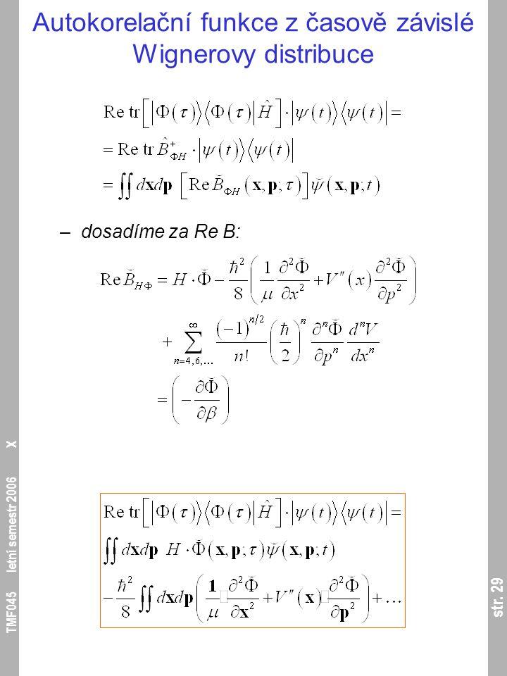 str. 29 TMF045 letní semestr 2006 X Autokorelační funkce z časově závislé Wignerovy distribuce –dosadíme za Re B: