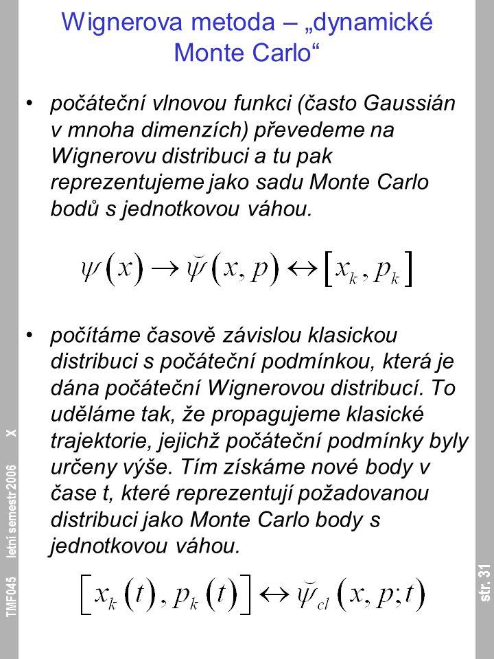"""str. 31 TMF045 letní semestr 2006 X Wignerova metoda – """"dynamické Monte Carlo"""" počáteční vlnovou funkci (často Gaussián v mnoha dimenzích) převedeme n"""