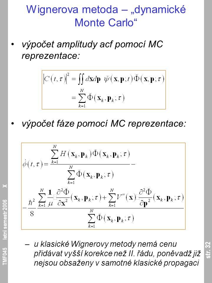 """str. 32 TMF045 letní semestr 2006 X Wignerova metoda – """"dynamické Monte Carlo"""" výpočet amplitudy acf pomocí MC reprezentace: výpočet fáze pomocí MC re"""