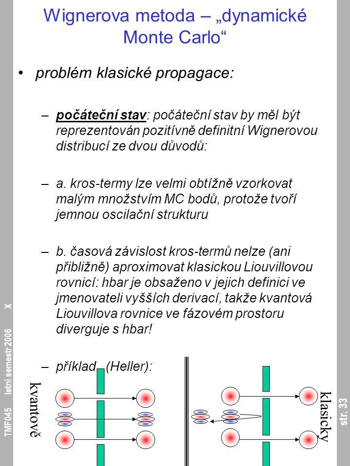 """str. 33 TMF045 letní semestr 2006 X Wignerova metoda – """"dynamické Monte Carlo"""" problém klasické propagace: –počáteční stav: počáteční stav by měl být"""
