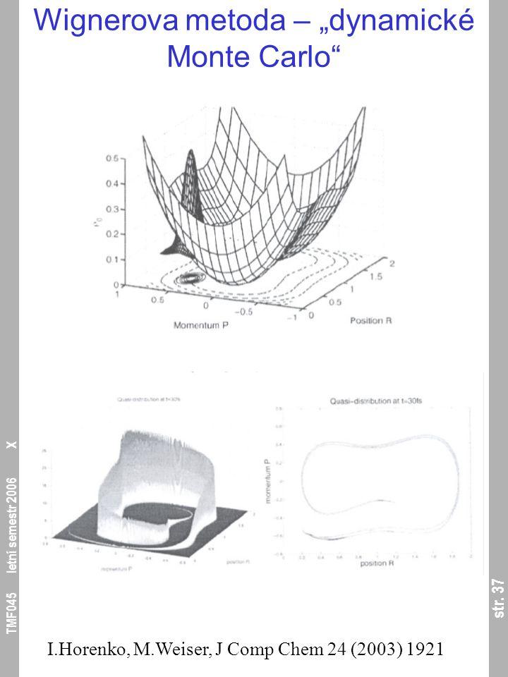 """str. 37 TMF045 letní semestr 2006 X Wignerova metoda – """"dynamické Monte Carlo"""" I.Horenko, M.Weiser, J Comp Chem 24 (2003) 1921"""