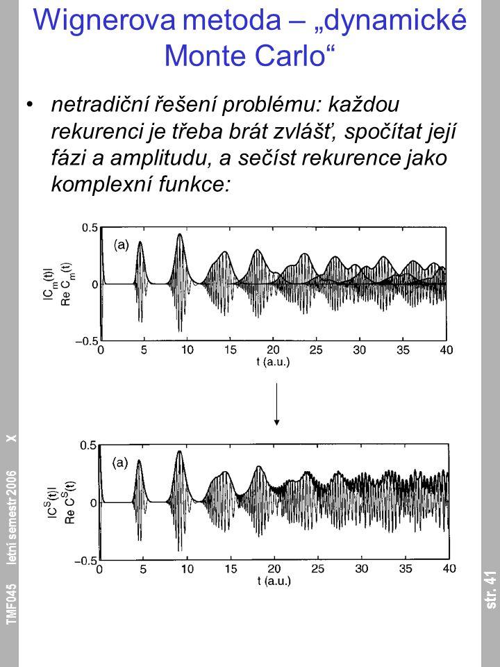 """str. 41 TMF045 letní semestr 2006 X Wignerova metoda – """"dynamické Monte Carlo"""" netradiční řešení problému: každou rekurenci je třeba brát zvlášť, spoč"""
