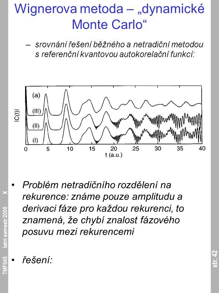 """str. 42 TMF045 letní semestr 2006 X Wignerova metoda – """"dynamické Monte Carlo"""" –srovnání řešení běžného a netradiční metodou s referenční kvantovou au"""