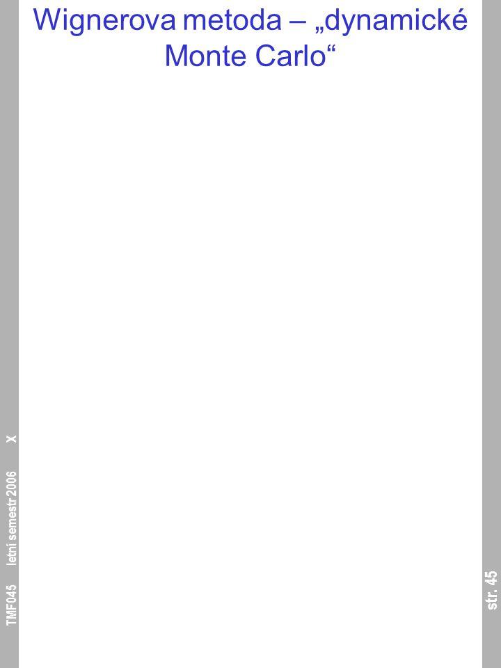 "str. 45 TMF045 letní semestr 2006 X Wignerova metoda – ""dynamické Monte Carlo"