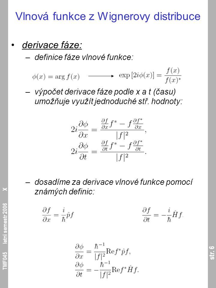 str. 6 TMF045 letní semestr 2006 X Vlnová funkce z Wignerovy distribuce derivace fáze: –definice fáze vlnové funkce: –výpočet derivace fáze podle x a
