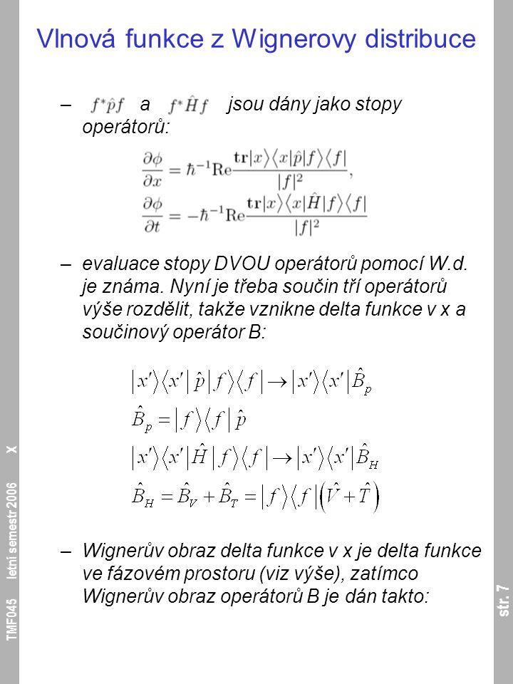 str. 7 TMF045 letní semestr 2006 X Vlnová funkce z Wignerovy distribuce – a jsou dány jako stopy operátorů: –evaluace stopy DVOU operátorů pomocí W.d.