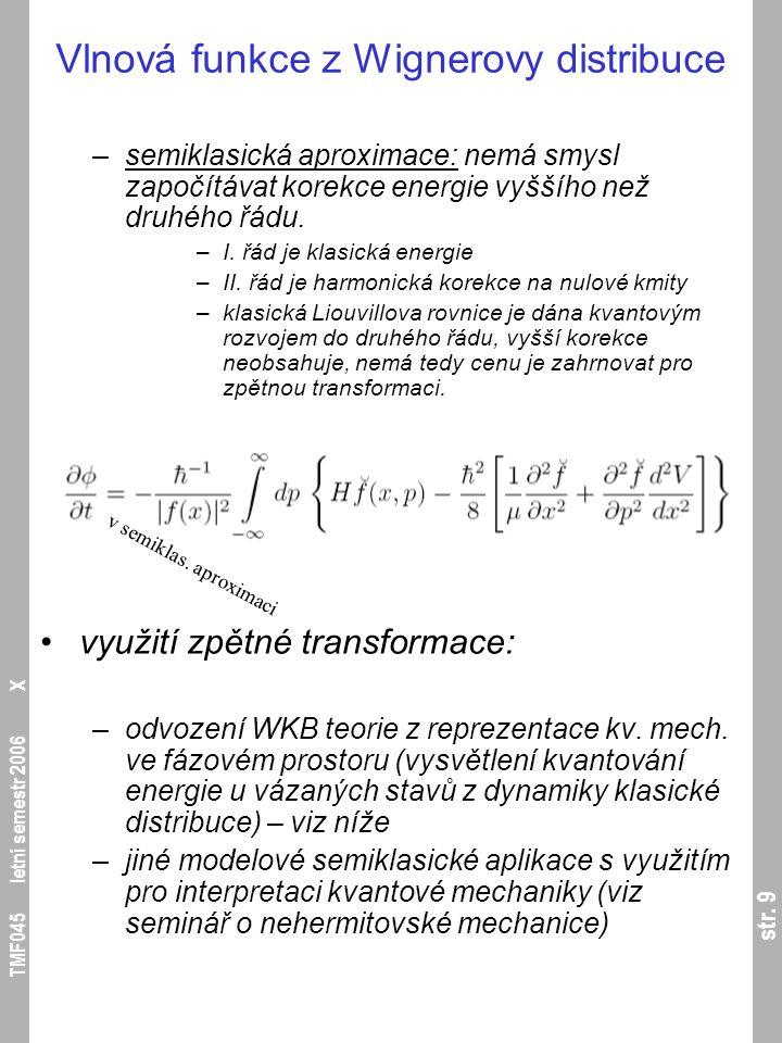 str. 9 TMF045 letní semestr 2006 X Vlnová funkce z Wignerovy distribuce –semiklasická aproximace: nemá smysl započítávat korekce energie vyššího než d