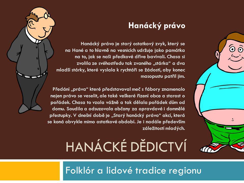 HANÁCKÉ DĚDICTVÍ Folklór a lidové tradice regionu Hanácký právo je starý ostatkový zvyk, který se na Hané a to hlavně na vesnicích udržuje jako památk