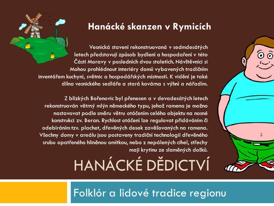 HANÁCKÉ DĚDICTVÍ Folklór a lidové tradice regionu Vesnická stavení rekonstruovaná v sedmdesátých letech představují způsob bydlení a hospodaření v tét