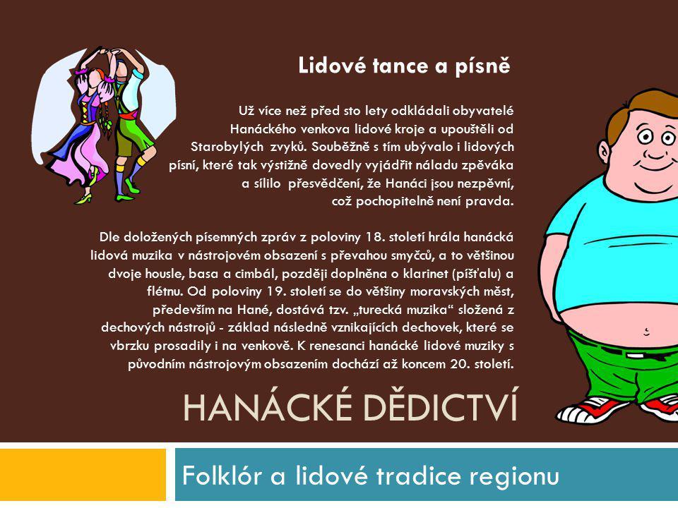 HANÁCKÉ DĚDICTVÍ Folklór a lidové tradice regionu Už více než před sto lety odkládali obyvatelé Hanáckého venkova lidové kroje a upouštěli od Starobyl