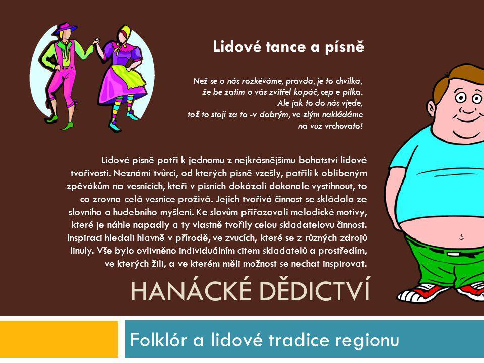 HANÁCKÉ DĚDICTVÍ Folklór a lidové tradice regionu Lidové písně patří k jednomu z nejkrásnějšímu bohatství lidové tvořivosti. Neznámí tvůrci, od kterýc