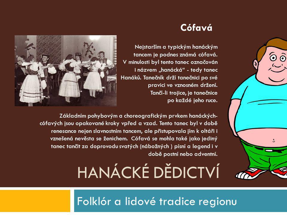 HANÁCKÉ DĚDICTVÍ Folklór a lidové tradice regionu Nejstarším a typickým hanáckým tancem je podnes známá cófavá. V minulosti byl tento tanec označován