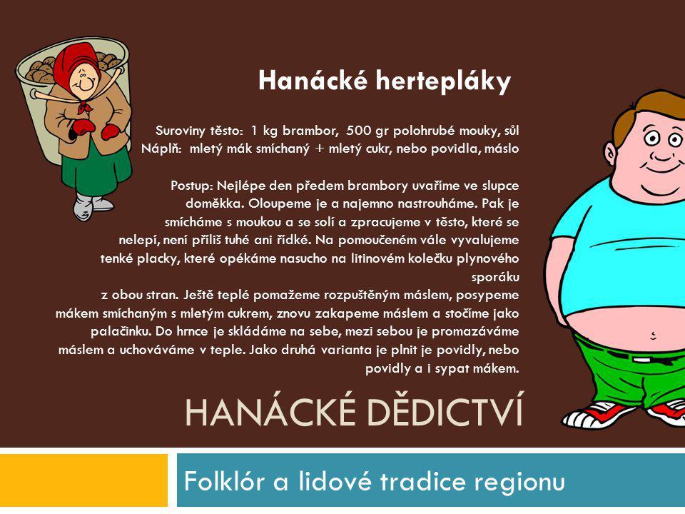 HANÁCKÉ DĚDICTVÍ Folklór a lidové tradice regionu Suroviny těsto: 1 kg brambor, 500 gr polohrubé mouky, sůl Náplň: mletý mák smíchaný + mletý cukr, ne