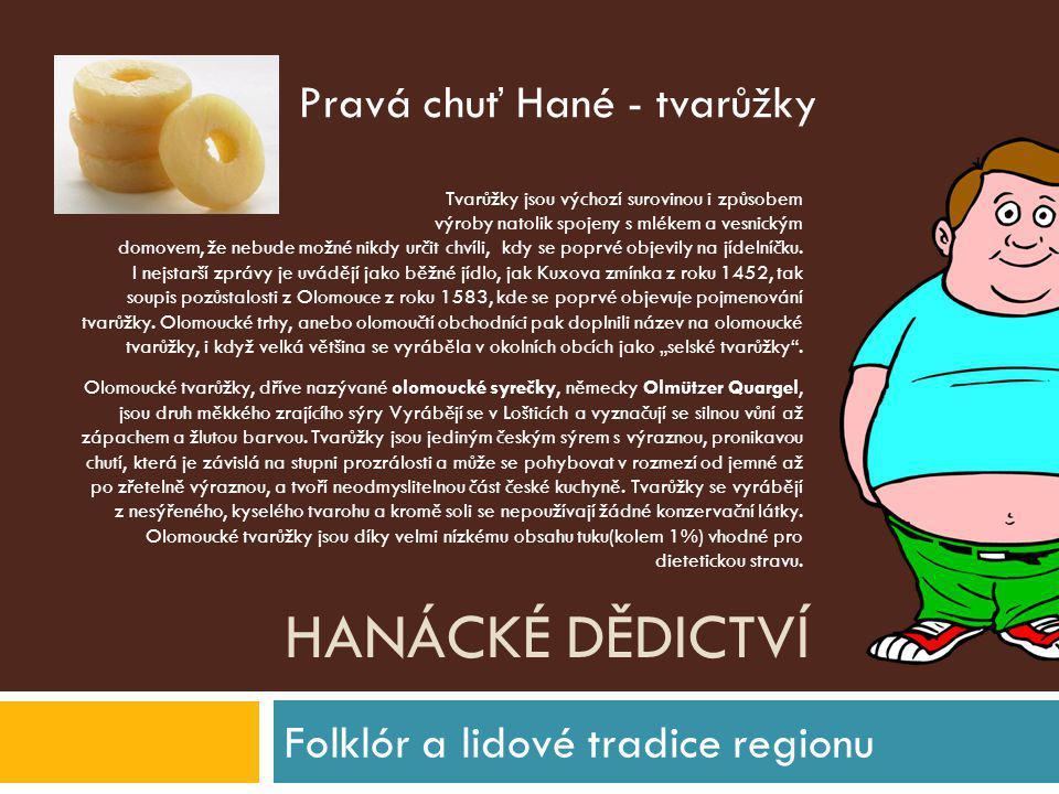 HANÁCKÉ DĚDICTVÍ Folklór a lidové tradice regionu Tvarůžky jsou výchozí surovinou i způsobem výroby natolik spojeny s mlékem a vesnickým domovem, že n