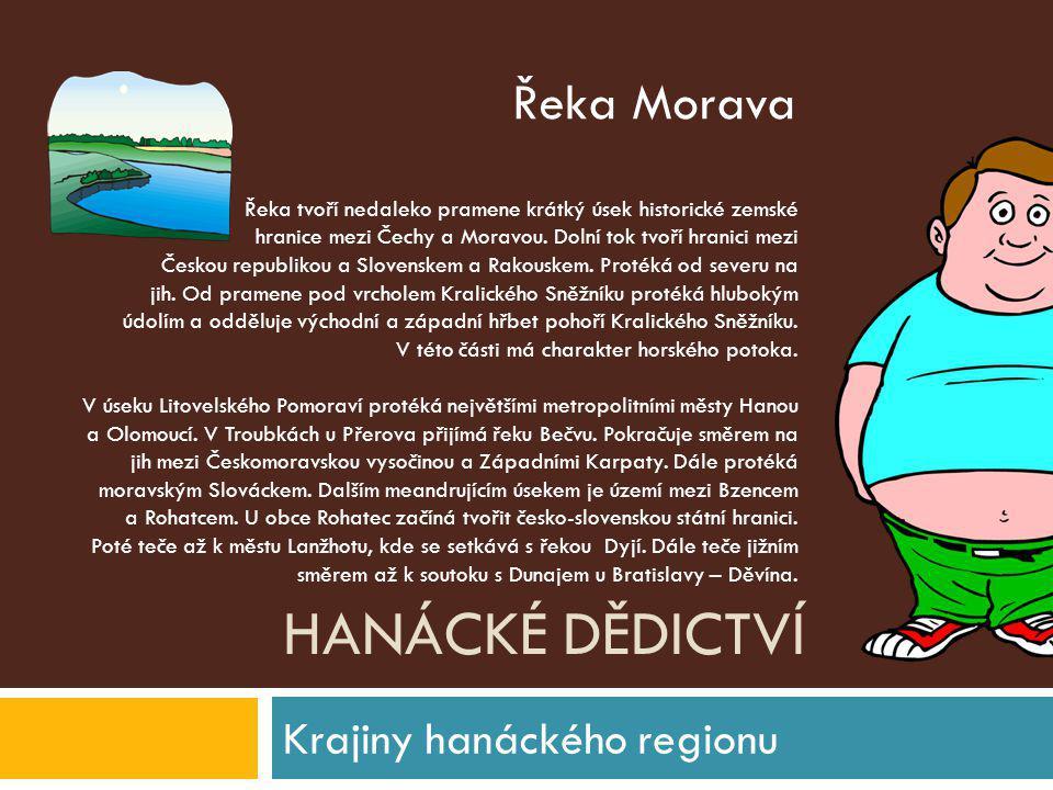 HANÁCKÉ DĚDICTVÍ Krajiny hanáckého regionu Řeka tvoří nedaleko pramene krátký úsek historické zemské hranice mezi Čechy a Moravou. Dolní tok tvoří hra