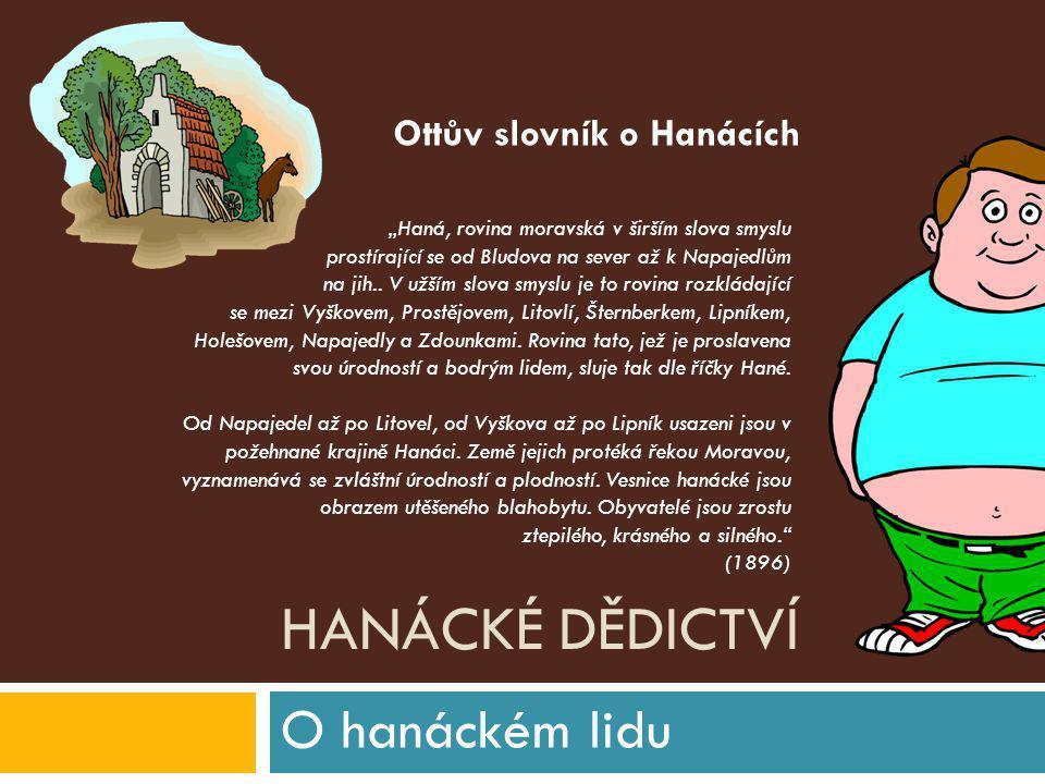 HANÁCKÉ DĚDICTVÍ Základní údaje o hanáckém regionu V historické a topografické literatuře je to vlastně nejstarší označení určitého Národnostního celku.