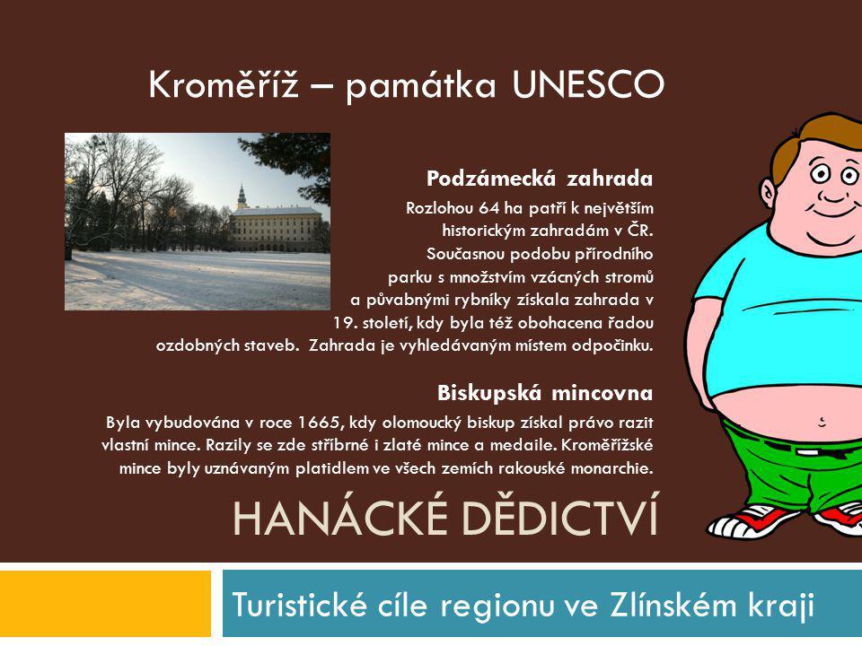 HANÁCKÉ DĚDICTVÍ Turistické cíle regionu ve Zlínském kraji Podzámecká zahrada Rozlohou 64 ha patří k největším historickým zahradám v ČR. Současnou po