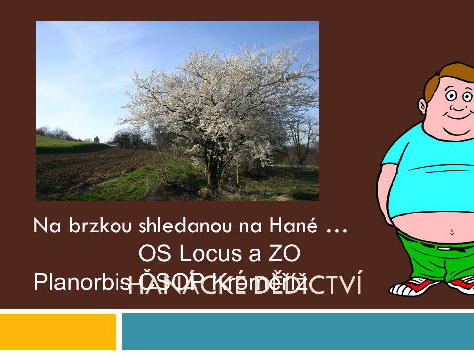 HANÁCKÉ DĚDICTVÍ Na brzkou shledanou na Hané … OS Locus a ZO Planorbis ČSOP Kroměříž