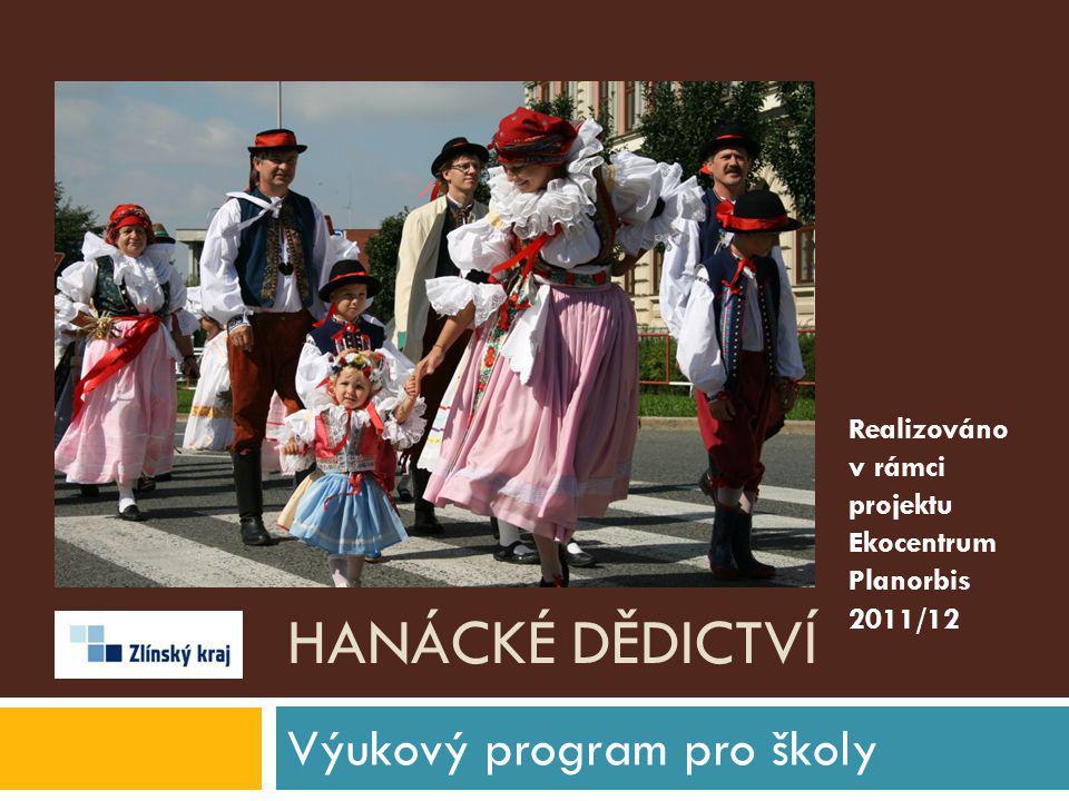 HANÁCKÉ DĚDICTVÍ Výukový program pro školy Realizováno v rámci projektu Ekocentrum Planorbis 2011/12