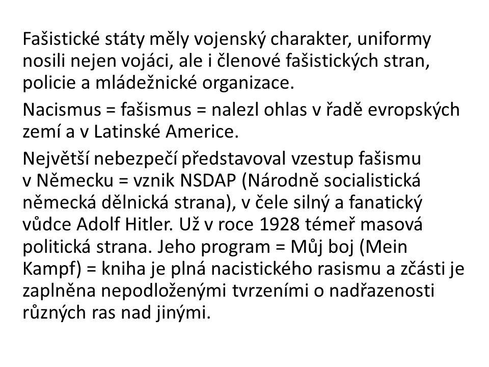 Fašistické státy měly vojenský charakter, uniformy nosili nejen vojáci, ale i členové fašistických stran, policie a mládežnické organizace. Nacismus =