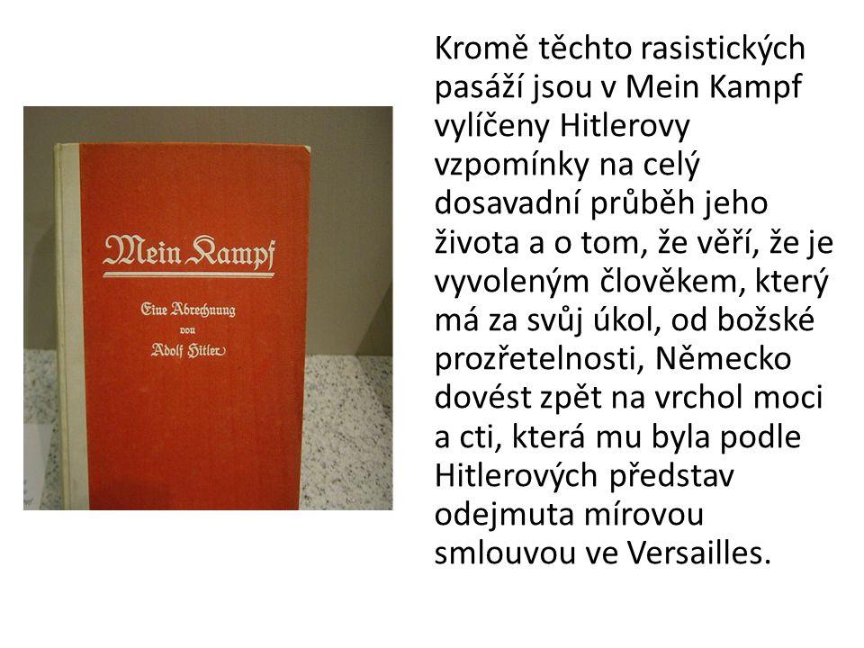 Kromě těchto rasistických pasáží jsou v Mein Kampf vylíčeny Hitlerovy vzpomínky na celý dosavadní průběh jeho života a o tom, že věří, že je vyvoleným