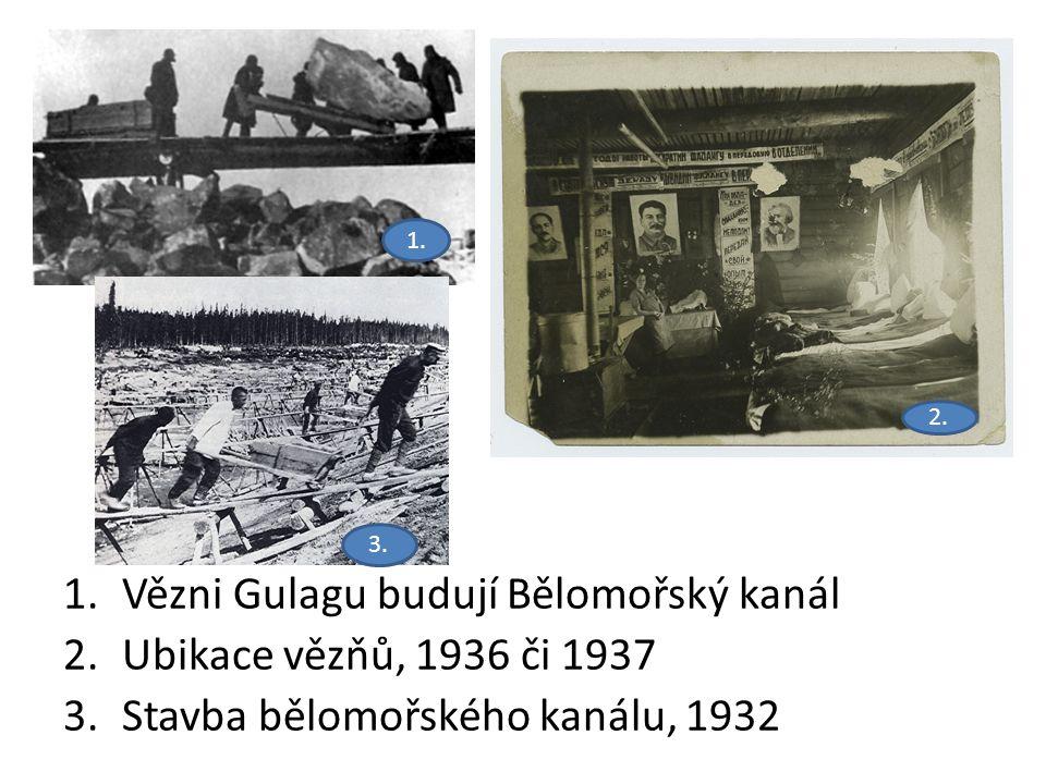 1.Vězni Gulagu budují Bělomořský kanál 2.Ubikace vězňů, 1936 či 1937 3.Stavba bělomořského kanálu, 1932 1. 2. 3.
