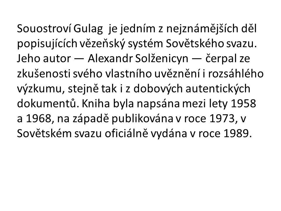 Souostroví Gulag je jedním z nejznámějších děl popisujících vězeňský systém Sovětského svazu. Jeho autor — Alexandr Solženicyn — čerpal ze zkušenosti
