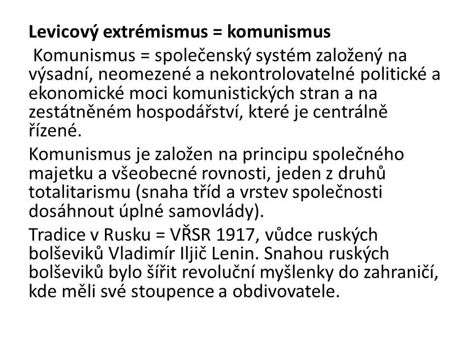 Levicový extrémismus = komunismus Komunismus = společenský systém založený na výsadní, neomezené a nekontrolovatelné politické a ekonomické moci komun