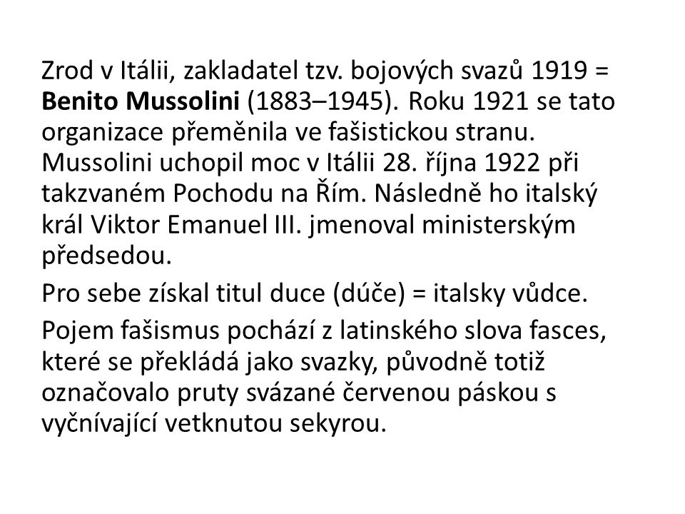 Zrod v Itálii, zakladatel tzv. bojových svazů 1919 = Benito Mussolini (1883–1945). Roku 1921 se tato organizace přeměnila ve fašistickou stranu. Musso