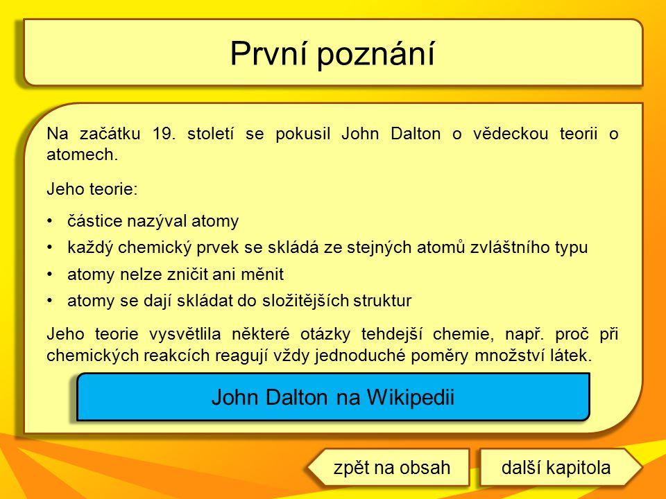 Na začátku 19. století se pokusil John Dalton o vědeckou teorii o atomech. Jeho teorie: částice nazýval atomy každý chemický prvek se skládá ze stejný