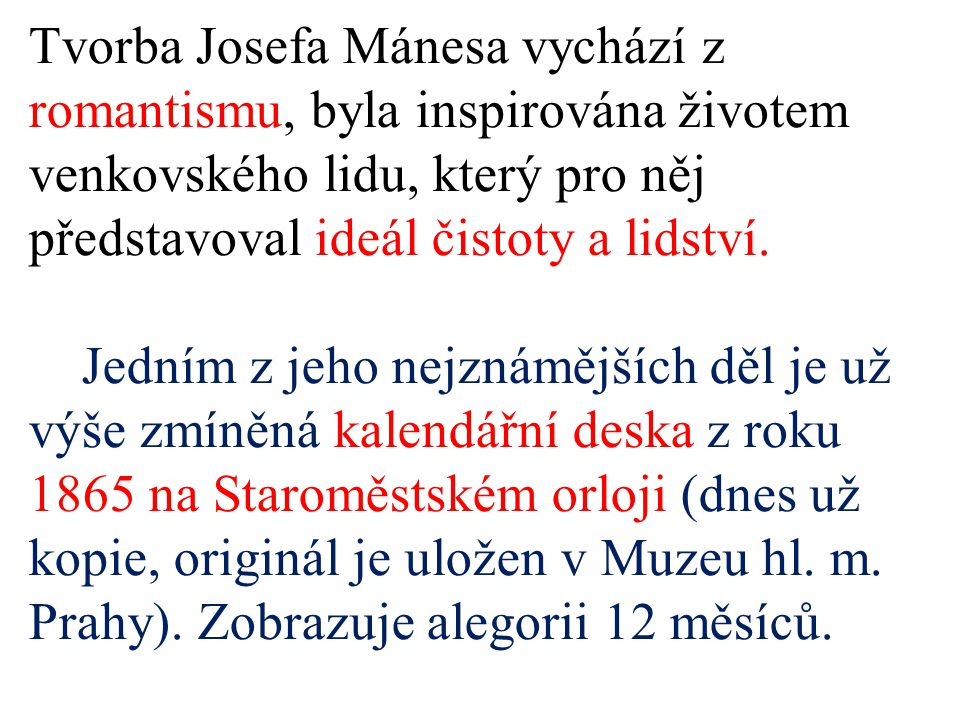 Tvorba Josefa Mánesa vychází z romantismu, byla inspirována životem venkovského lidu, který pro něj představoval ideál čistoty a lidství. Jedním z jeh