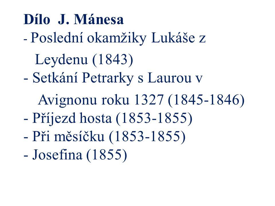 Dílo J. Mánesa - Poslední okamžiky Lukáše z Leydenu (1843) - Setkání Petrarky s Laurou v Avignonu roku 1327 (1845-1846) - Příjezd hosta (1853-1855) -