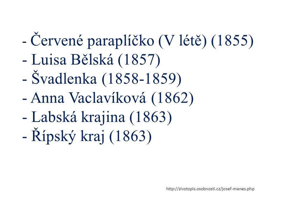 - Červené paraplíčko (V létě) (1855) - Luisa Bělská (1857) - Švadlenka (1858-1859) - Anna Vaclavíková (1862) - Labská krajina (1863) - Řípský kraj (18