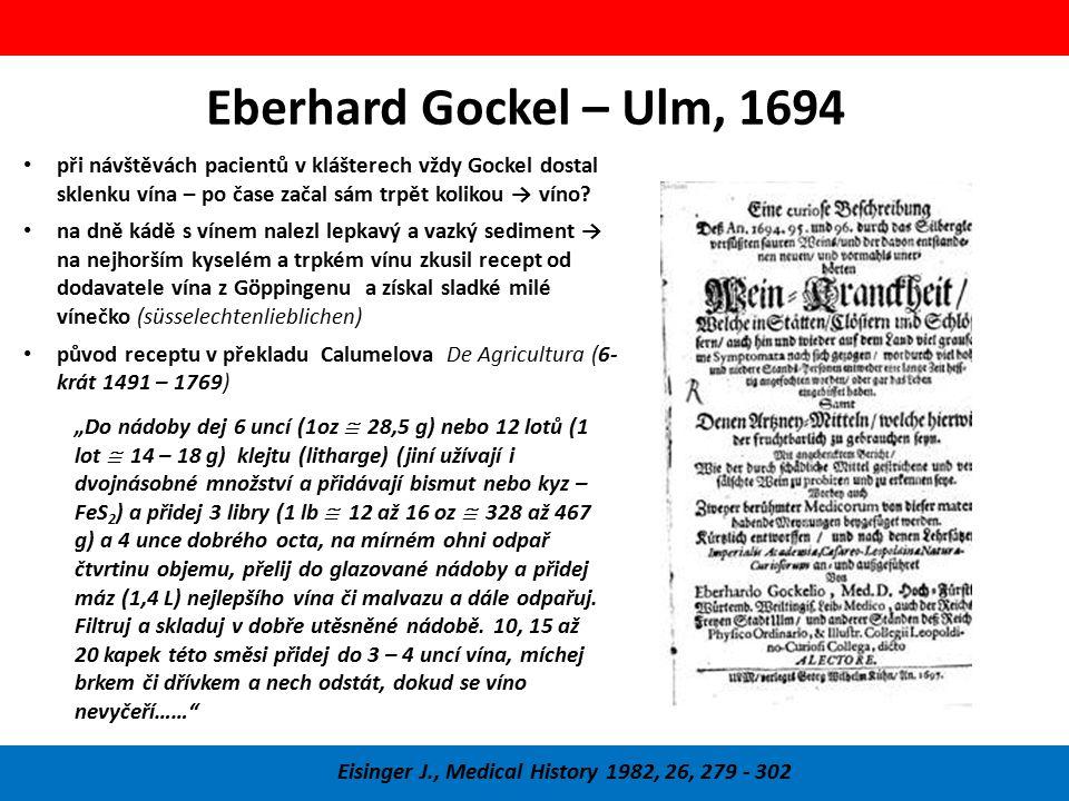 Eberhard Gockel – Ulm, 1694 Eisinger J., Medical History 1982, 26, 279 - 302 při návštěvách pacientů v klášterech vždy Gockel dostal sklenku vína – po