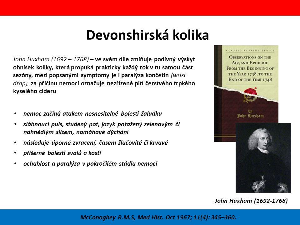 Devonshirská kolika McConaghey R.M.S, Med Hist. Oct 1967; 11(4): 345–360. John Huxham (1692 – 1768) – ve svém díle zmiňuje podivný výskyt ohnisek koli