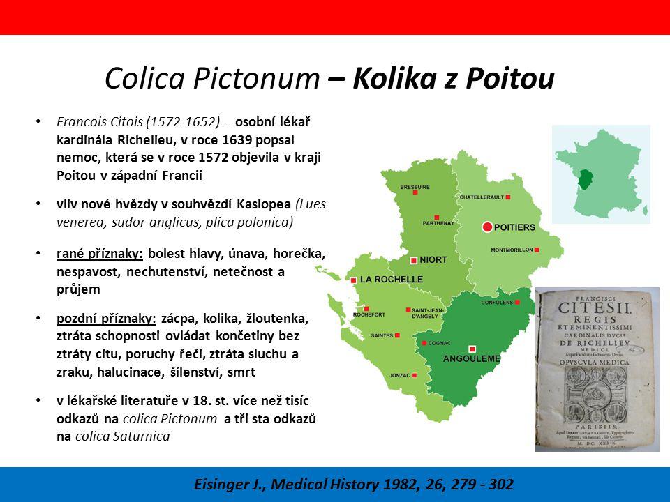 Colica Pictonum – Kolika z Poitou Eisinger J., Medical History 1982, 26, 279 - 302 Francois Citois (1572-1652) - osobní lékař kardinála Richelieu, v r