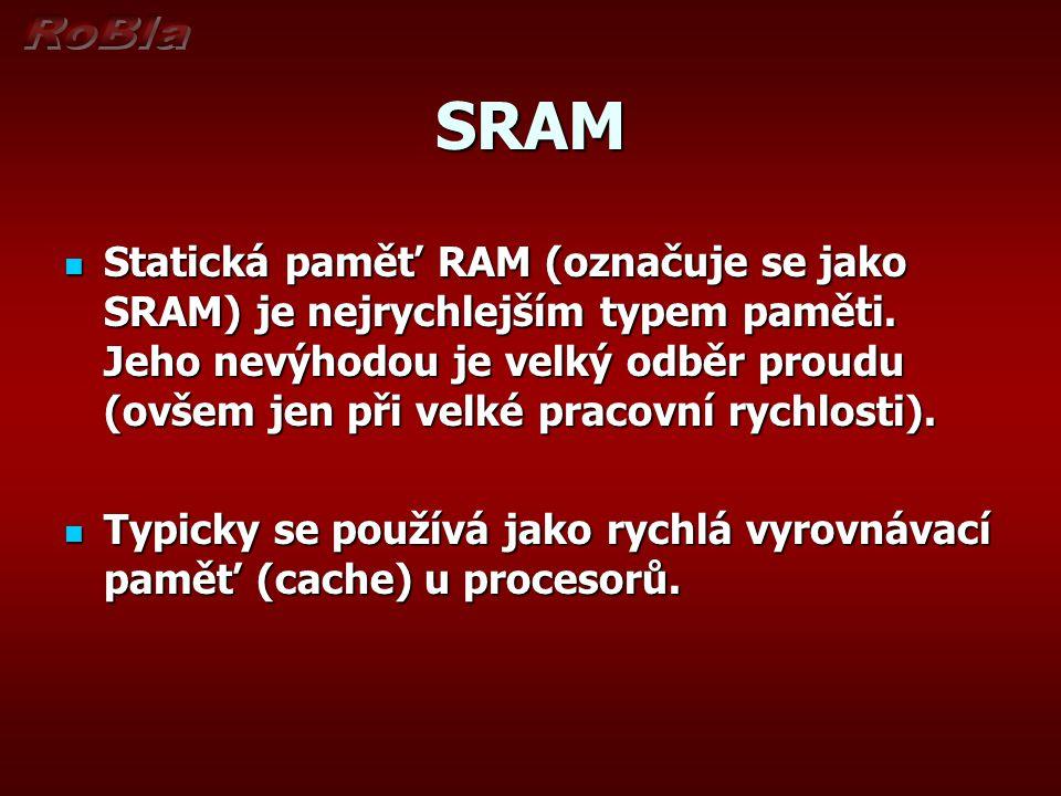 SRAM Statická paměť RAM (označuje se jako SRAM) je nejrychlejším typem paměti.