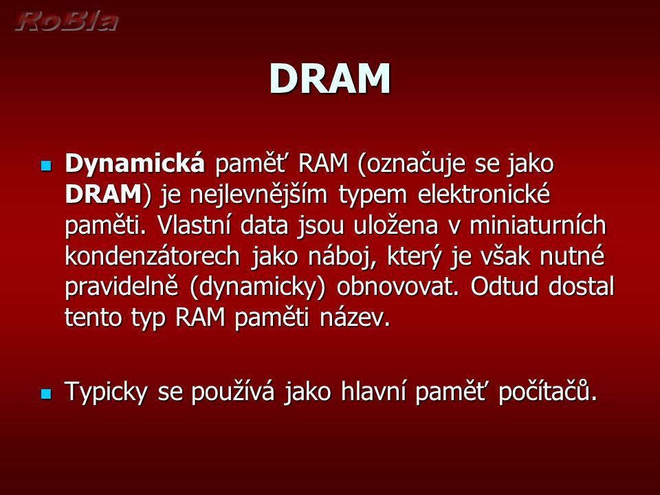 DRAM Dynamická paměť RAM (označuje se jako DRAM) je nejlevnějším typem elektronické paměti.