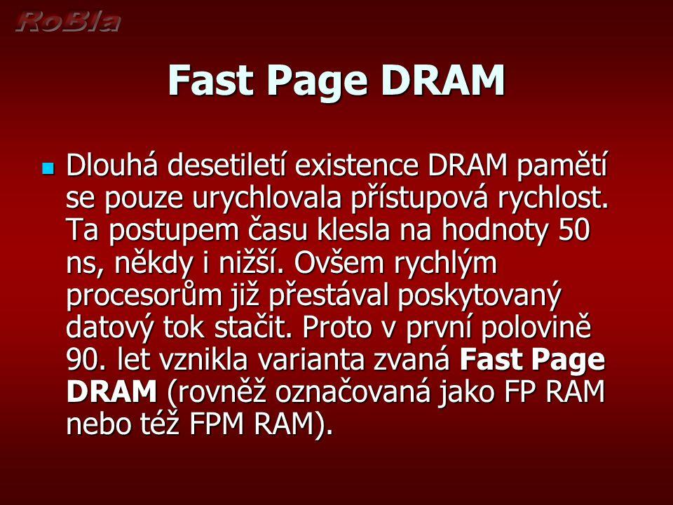 Fast Page DRAM Dlouhá desetiletí existence DRAM pamětí se pouze urychlovala přístupová rychlost.